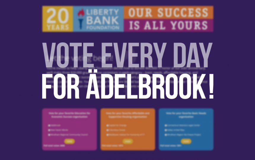 Help Ädelbrook win $20,000 from Liberty Bank Foundation's 20th Anniversary Grant!